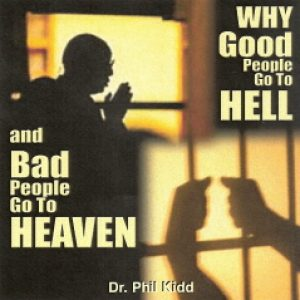 WHY GOOD PEOPLE GO TO HELL AND BAD PEOPLE GO TO HEAVEN