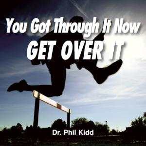 You Got Through It; Now Get Over It
