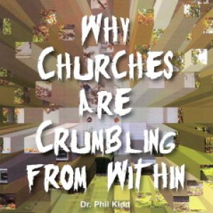 WHY CHURCHES ARE CRUMBLING FROM WITHIN