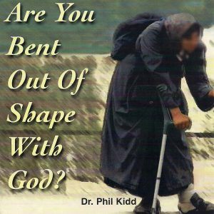 ARE YOU BENT OUT OF SHAPE WITH GOD?
