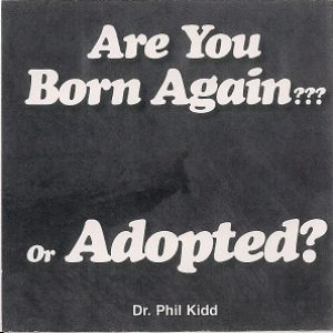 ARE YOU BORN AGAIN OR ADOPTED