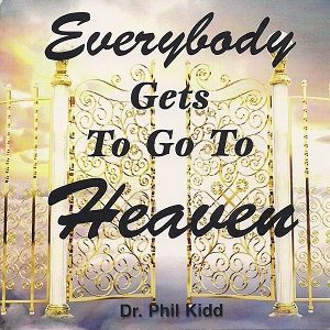 EVERYBODY GETS TO GO TO HEAVEN